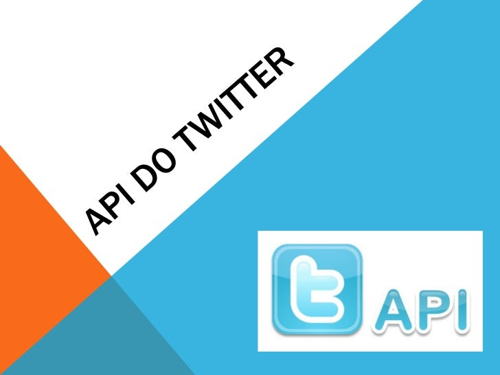 API DO TWITTER - CONCEITO                BÁSICOAPI significa Application Programming Interface, isto é, Interface deProgra...