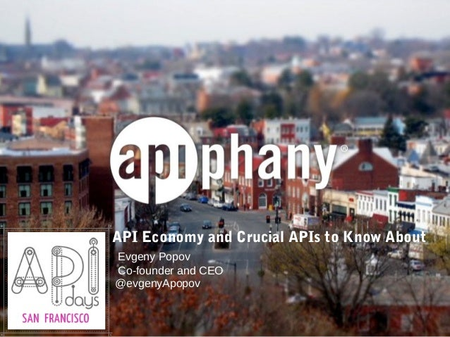 API Economy and Crucial APIs to Know AboutEvgeny PopovCo-founder and CEO@evgenyApopov