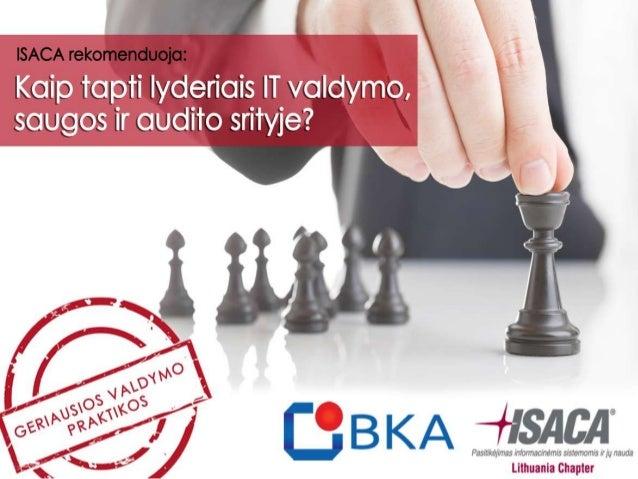 Įžanginis žodis:ISACA, sertifikacijos ir mokymaiDr. Vilius Benetis, CISA, CRISCISACA Lietuvos skyriaus pirmininkaswww.isac...