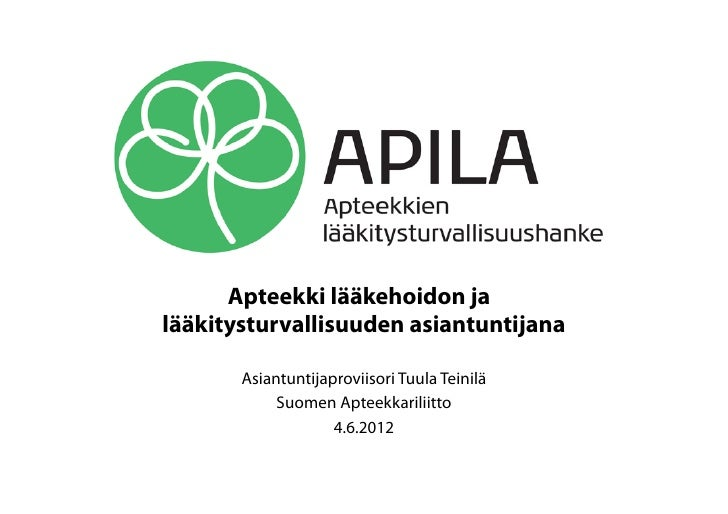 Apteekki lääkehoidon jalääkitysturvallisuuden asiantuntijana       Asiantuntijaproviisori Tuula Teinilä            Suomen ...