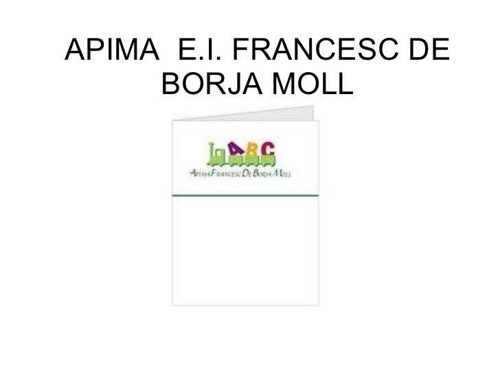 APIMA  E.I. FRANCESC DE BORJA MOLL