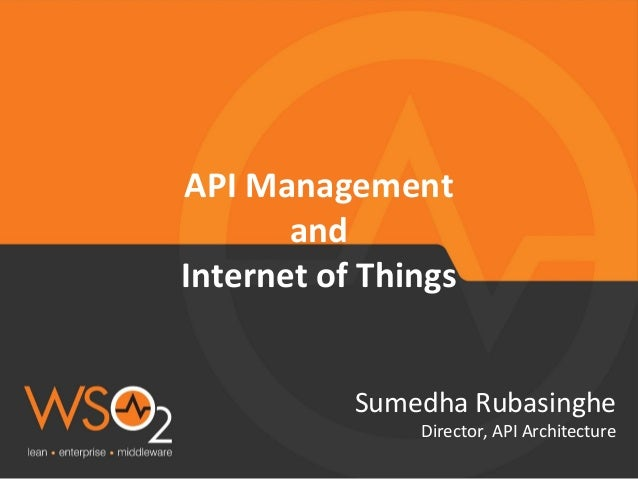API Management and Internet of Things Sumedha Rubasinghe Director, API Architecture