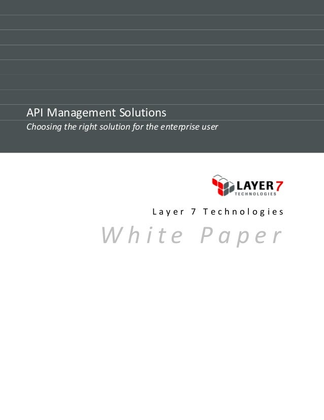 API Management SolutionsChoosing the right solution for the enterprise user                                 Layer 7 Techno...