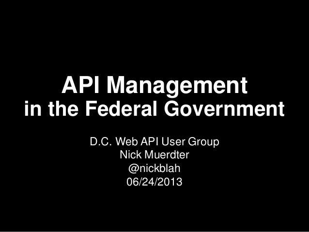 API Managementin the Federal GovernmentD.C. Web API User GroupNick Muerdter@nickblah06/24/2013