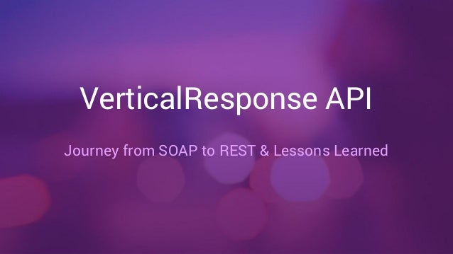VerticalResponse API  Journey from SOAP to REST & Lessons Learned