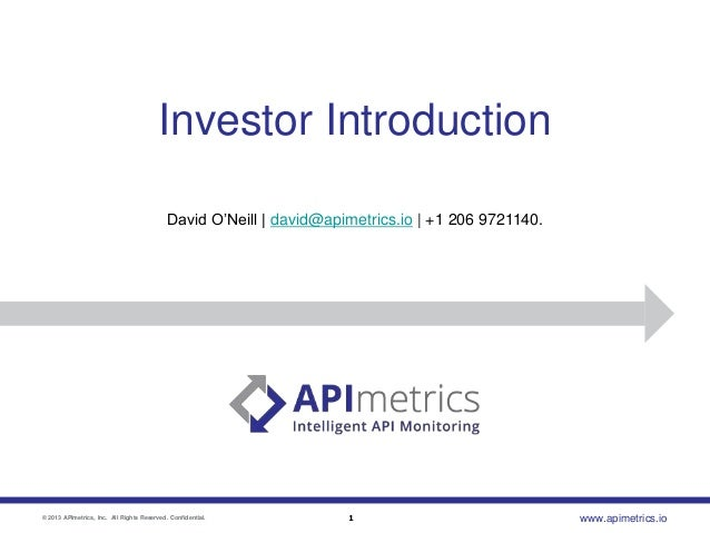 "Investor Introduction David O""Neill | david@apimetrics.io | +1 206 9721140.  © 2013 APImetrics, Inc. All Rights Reserved. ..."