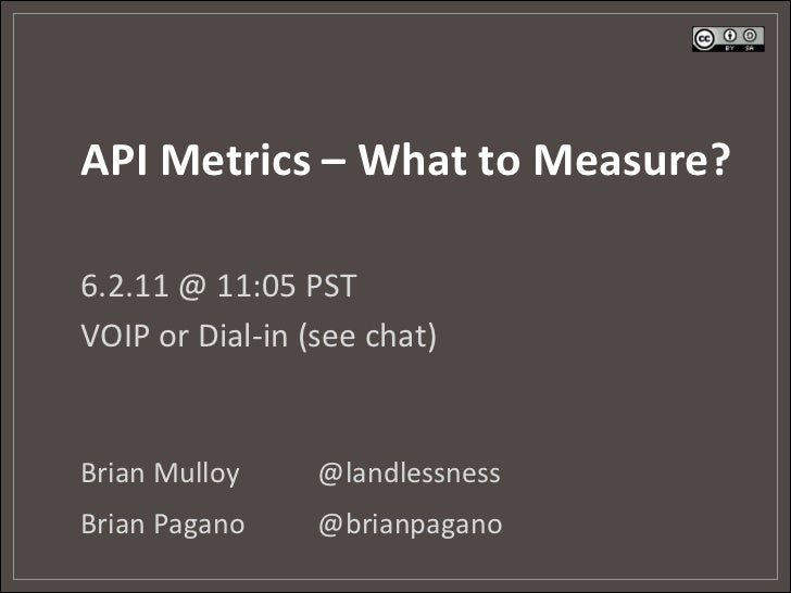 API	  Metrics	  –	  What	  to	  Measure?	  6.2.11	  @	  11:05	  PST	  VOIP	  or	  Dial-­‐in	  (see	  chat)	  Brian	  Mullo...