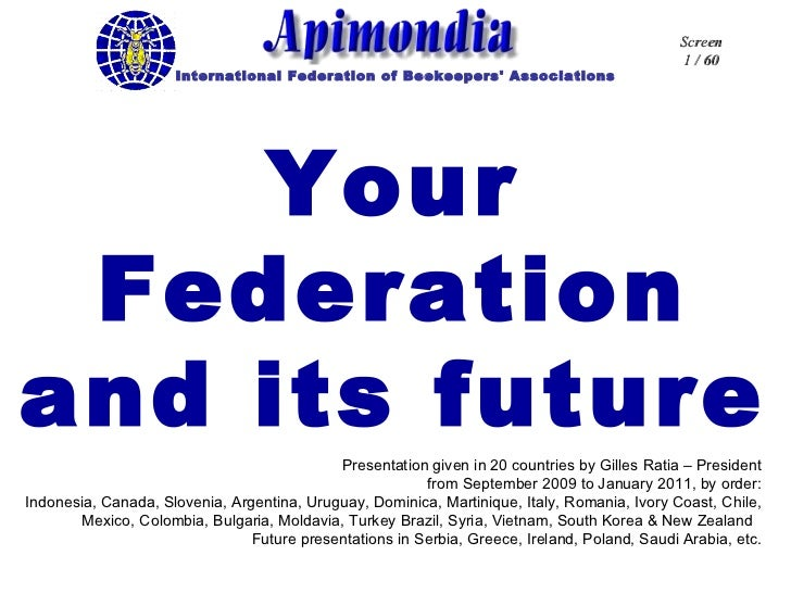 Your Federation and its future Presentation given in 20 countries by Gilles Ratia – President from September 2009 to Janua...