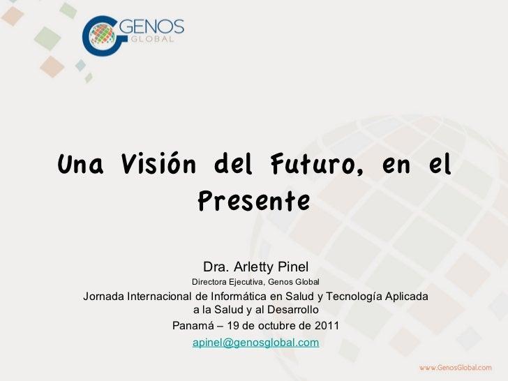 Una Visión del Futuro, en el          Presente                        Dra. Arletty Pinel                      Directora Ej...