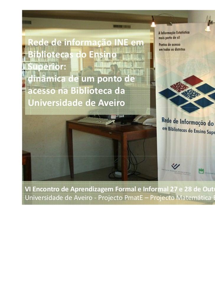 Rede de informação INE emBibliotecas do EnsinoSuperior:dinâmica de um ponto deacesso na Biblioteca daUniversidade de Aveir...