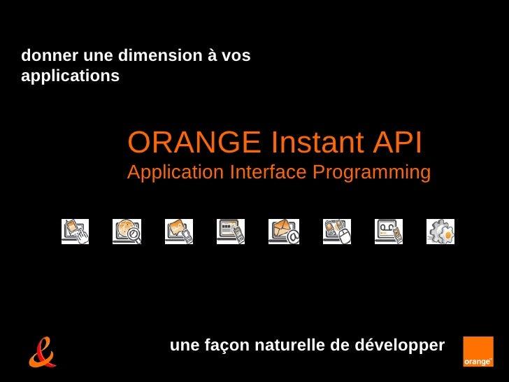 donner une dimension à vos applications une façon naturelle de développer ORANGE Instant API Application Interface Program...