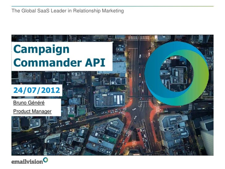 The Global SaaS Leader in Relationship MarketingCampaignCommander API24/07/2012Bruno GénéréProduct Manager