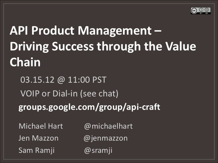 API Product Management –Driving Success through the ValueChain 03.15.12 @ 11:00 PST VOIP or Dial-in (see chat) groups.goog...