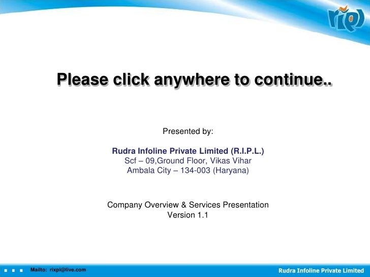 Please click anywhere to continue..                                       Presented by:                          Rudra Inf...