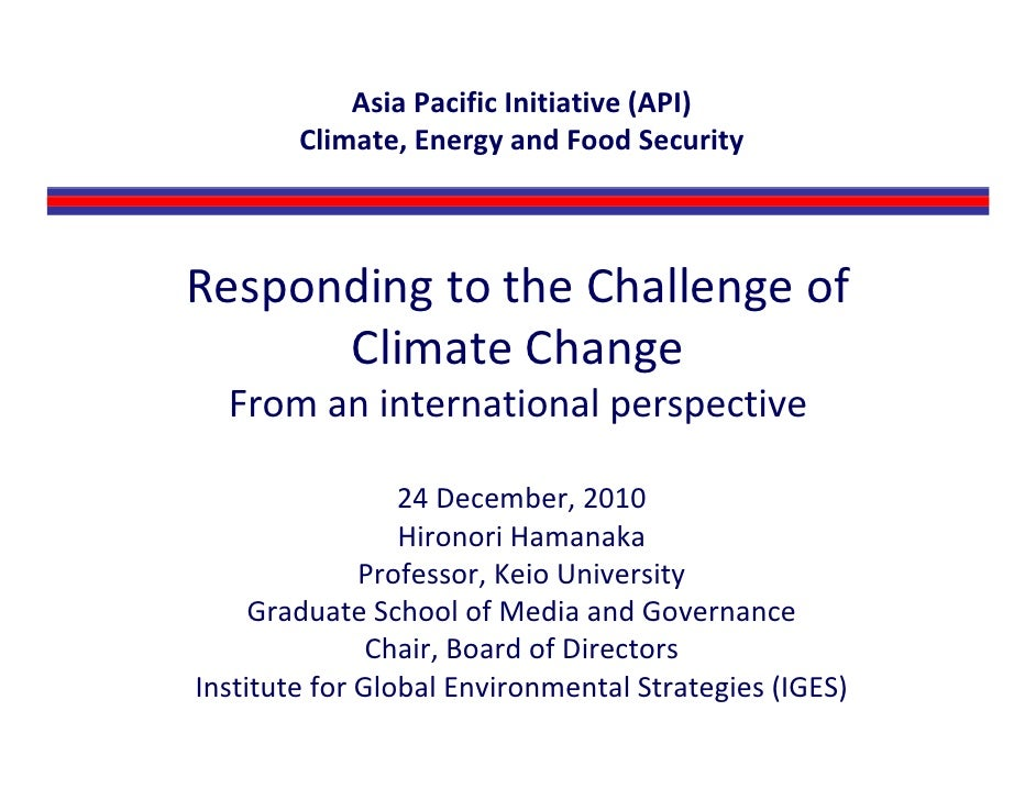 Asia Pacific Initiative (API)        Climate, Energy and Food SecurityResponding to the Challenge of       Climate Change ...