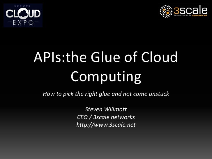 APIs: the Glue of Cloud Computing<br />How to pick the right glue and not come unstuck<br />Steven Willmott<br />CEO / 3sc...
