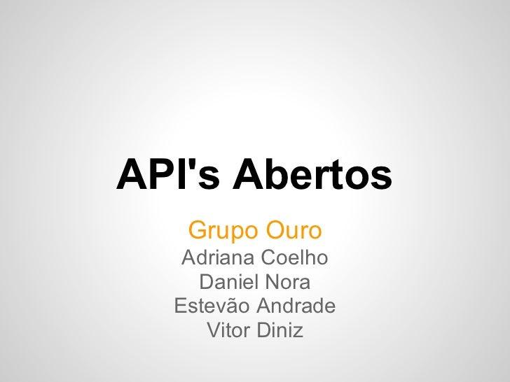 APIs Abertos   Grupo Ouro   Adriana Coelho    Daniel Nora  Estevão Andrade     Vitor Diniz