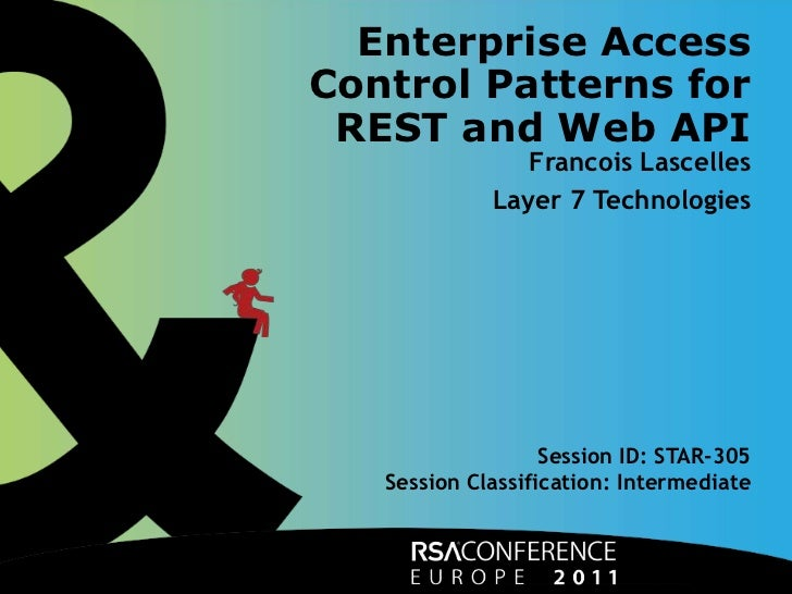 Enterprise Access Control Patterns for REST and Web API<br />Francois Lascelles<br />Layer 7 Technologies<br />Session ID:...