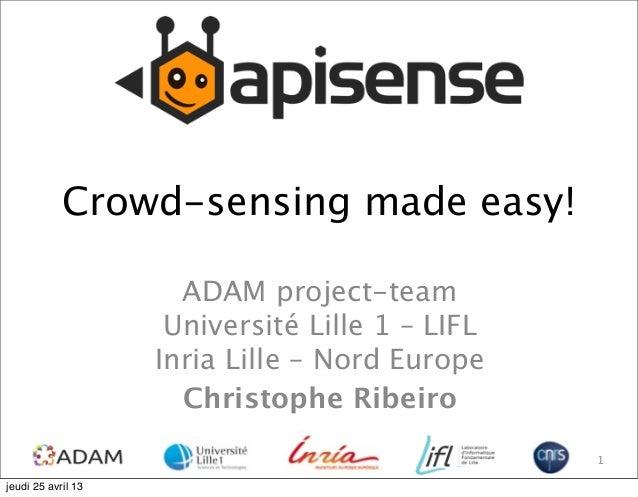 Crowd-sensing made easy!ADAM project-teamUniversité Lille 1 – LIFLInria Lille – Nord EuropeChristophe Ribeiro1jeudi 25 avr...