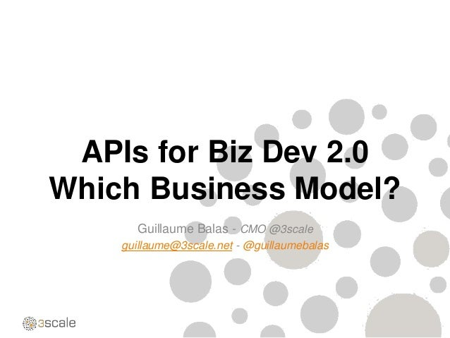 APIs for Biz Dev 2.0Which Business Model?      Guillaume Balas - CMO @3scale    guillaume@3scale.net - @guillaumebalas