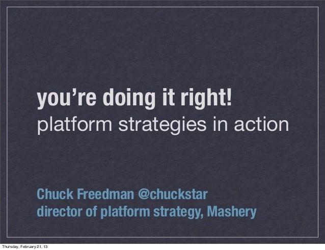 you're doing it right!                   platform strategies in action                   Chuck Freedman @chuckstar        ...