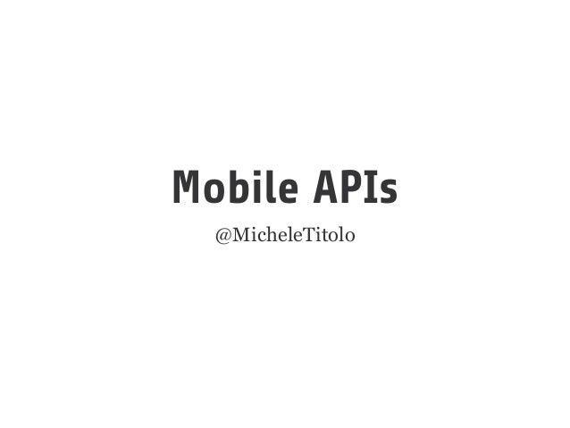 Mobile APIs @MicheleTitolo