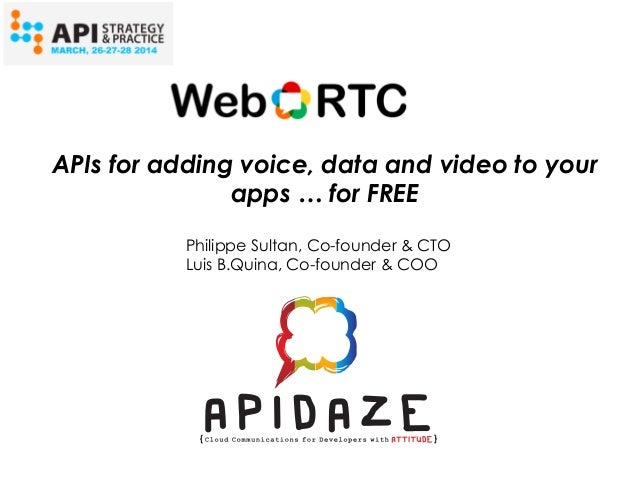 Philippe Sultan, Co-founder & CTO Luis B.Quina, Co-founder & COO APIs for adding voice, data and video to your apps … for ...