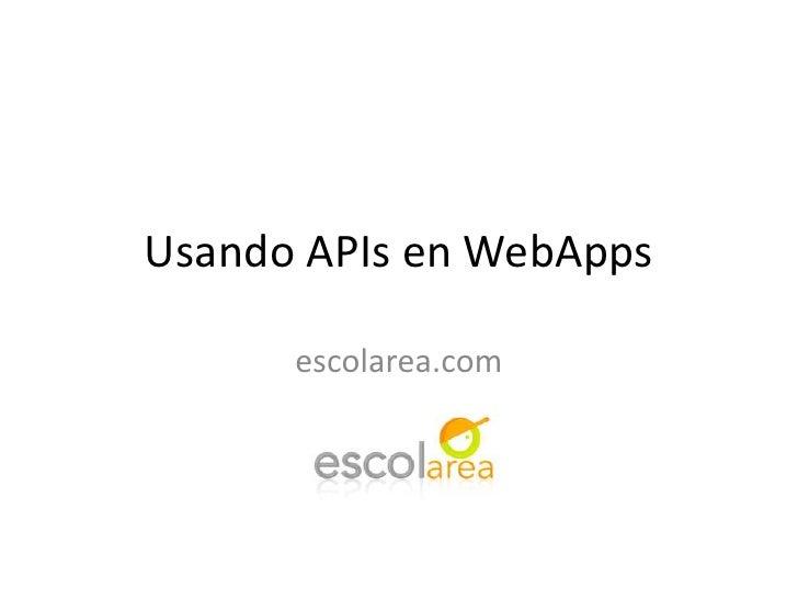 Usando APIs en WebApps<br />escolarea.com<br />