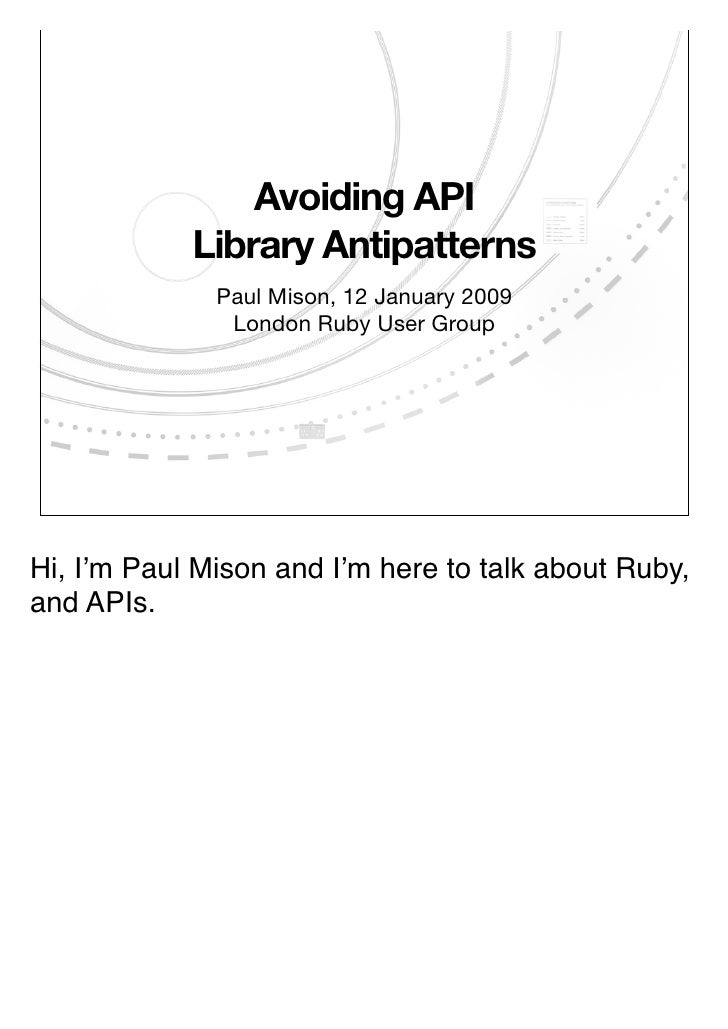 Avoiding API             Library Antipatterns               Paul Mison, 12 January 2009                London Ruby User Gr...
