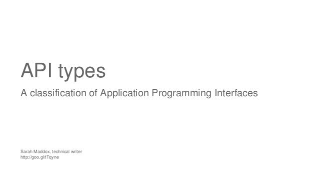 API types A classification of Application Programming Interfaces Sarah Maddox, technical writer http://goo.gl/tTqyne