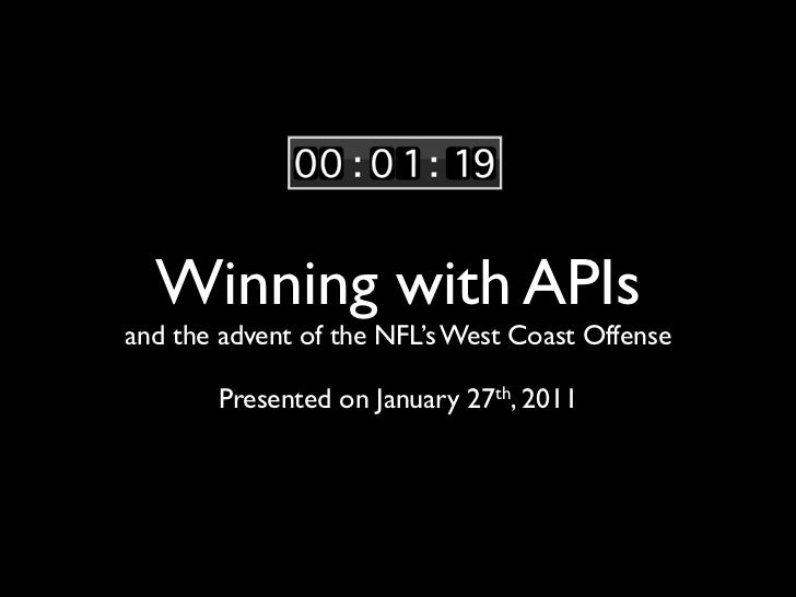 Winning with APIsand the advent of the NFL's West Coast Offense       Presented on January 27th, 2011