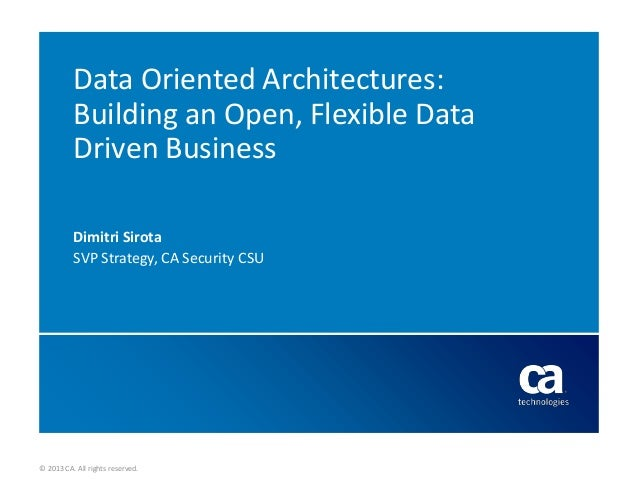 Data Oriented Architectures: Building an Open, Flexible Data Driven Business - API World talk by Dimitri Sirota SVP Business Unit Strategy, Security CA Technologies