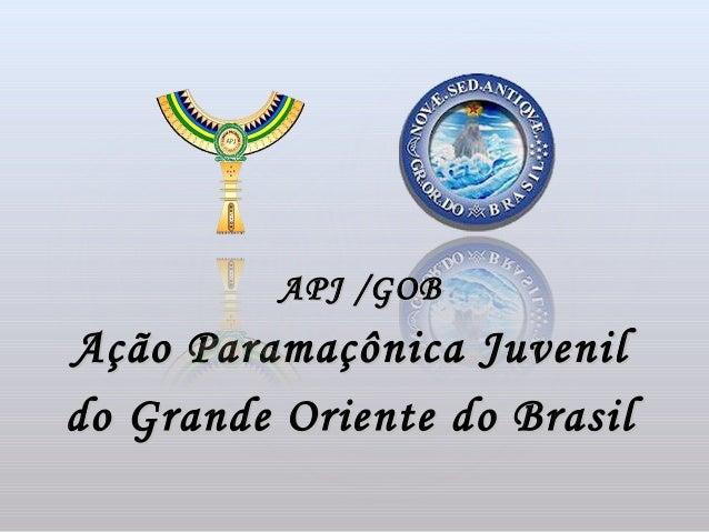 APJ / GOBAção Paramaçônica Juvenildo Grande Oriente do Brasil