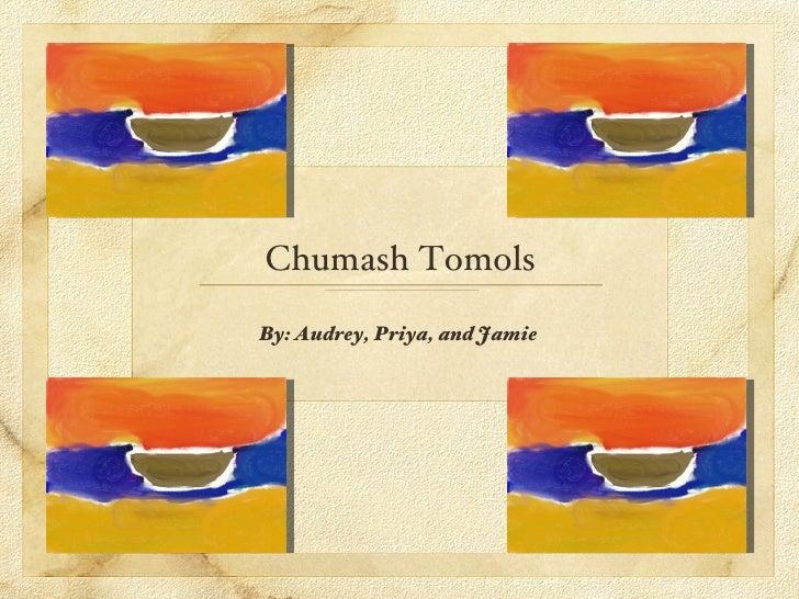 Chumash Tomols <ul><li>By: Audrey, Priya, and Jamie  </li></ul>