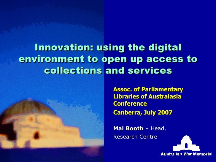 Innovation: using the digital environment to open up access to collections and services Assoc. of Parliamentary Libraries ...