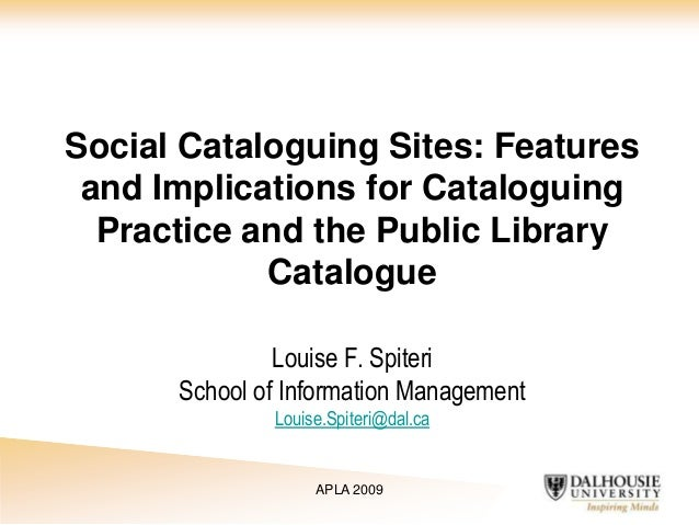 Social Cataloguing Sites: Features and Implications for Cataloguing Practice and the Public Library Catalogue Louise F. Sp...