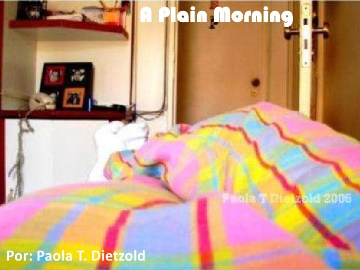 A PlainMorning<br />Por: Paola T. Dietzold<br />