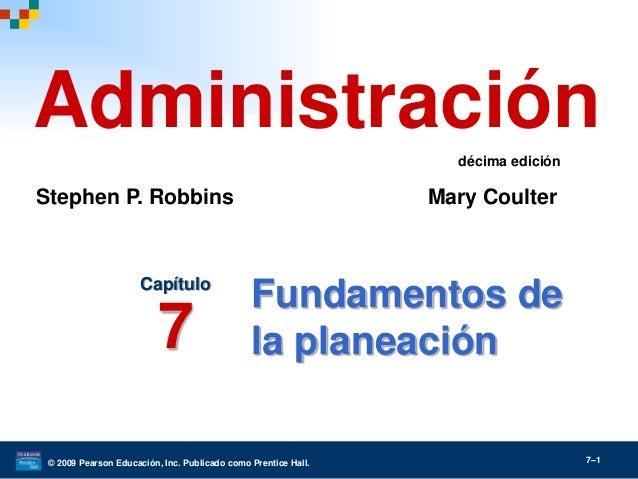© 2009 Pearson Educación, Inc. Publicado como Prentice Hall. 7–1 Fundamentos de la planeación Capítulo 7 Administración St...