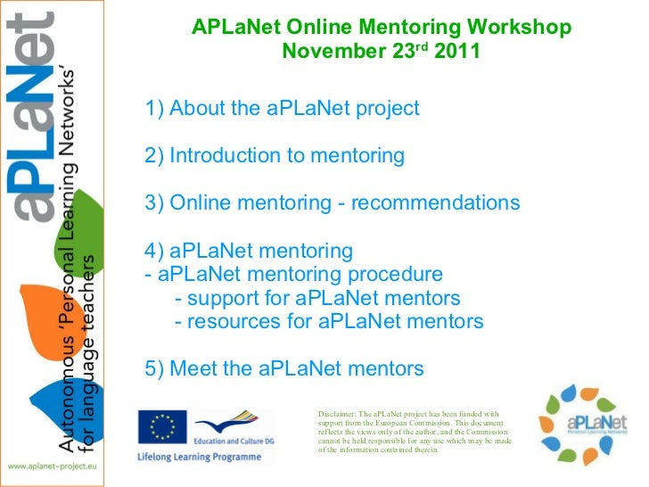APLaNet Online Mentoring Workshop November 23 rd  2011 <ul><li>1) About the aPLaNet project </li></ul><ul><li>2) Introduct...
