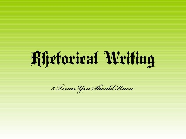 Rhetorical Writing 5 Terms You Should Know
