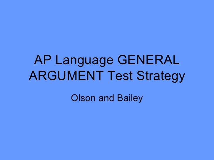 AP Language GENERAL ARGUMENT Test Strategy Olson and Bailey