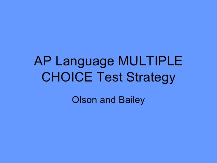 AP Language MULTIPLE CHOICE Test Strategy Olson and Bailey