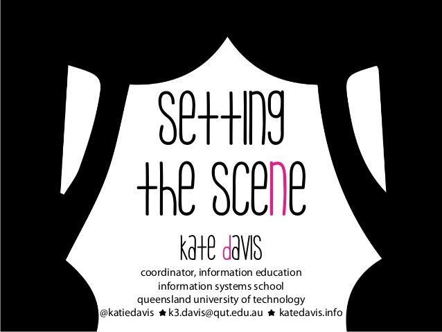 kate davis coordinator, information education information systems school queensland university of technology @katiedavis k...