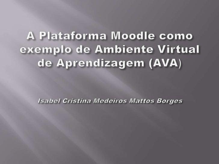 Entre muitos outrosAmbientes Virtuais deAprendizagem – AVAs– a Plataforma Moodlese destaca como uma  das mais utilizadas  ...