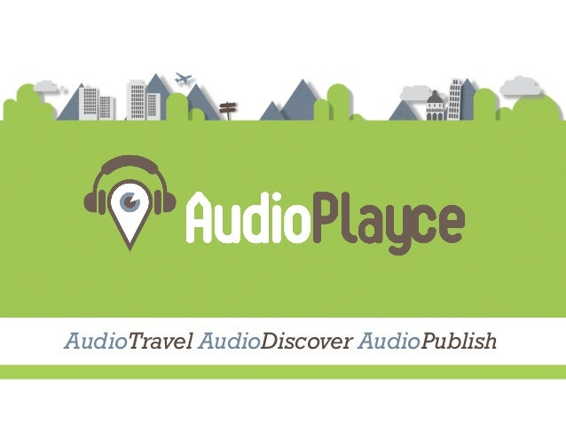AudioPlayce: the biggest marketplace for geolocalized audio guides