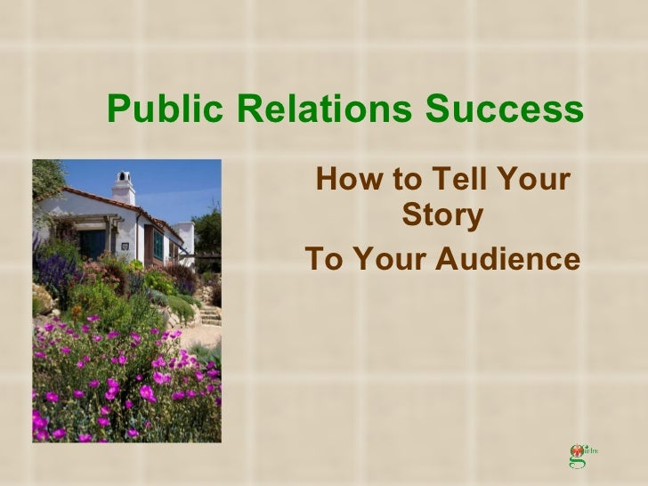 Public Relations Success How to Tell Your Story To Your Audience