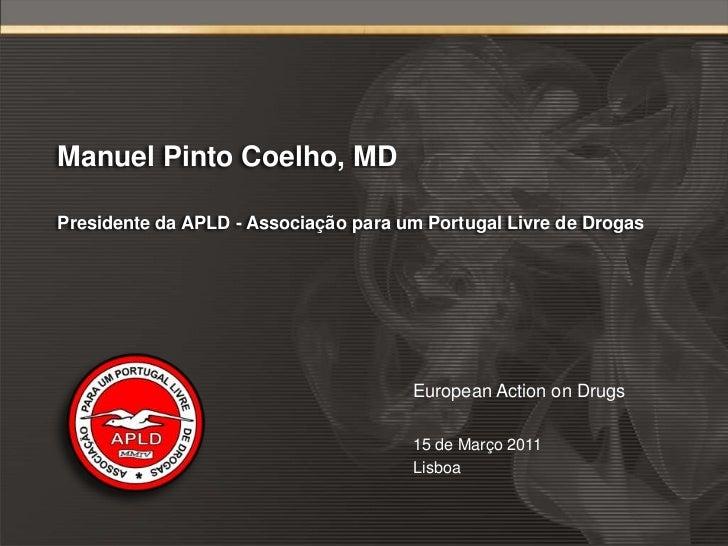 Manuel Pinto Coelho, MDPresidente da APLD - Associação para um Portugal Livre de Drogas                                   ...