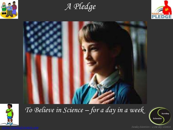 A Pledge              To Believe in Science – for a day in a weekwww.SundayScientist.com                             Sunda...