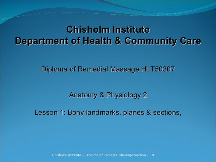 Chisholm Institute Department of Health & Community Care Diploma of Remedial Massage HLT50307     Anatomy & Physiology 2  ...