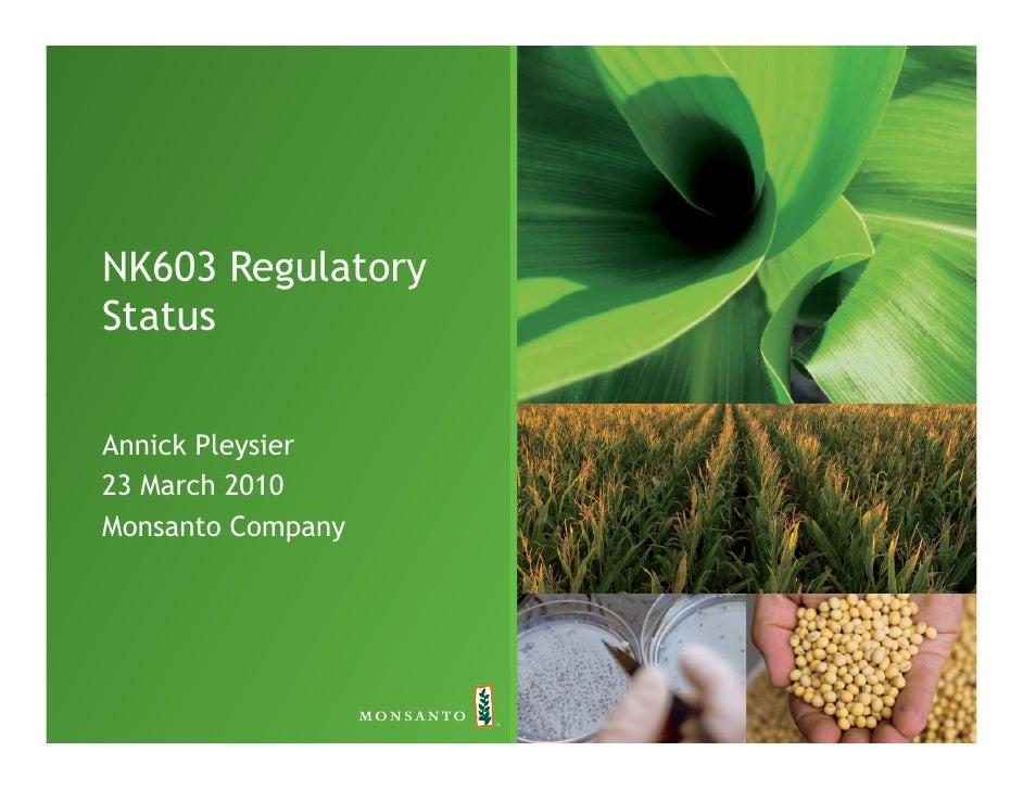 NK603 Regulatory Status  Annick Pleysier 23 March 2010 Monsanto Company                        1